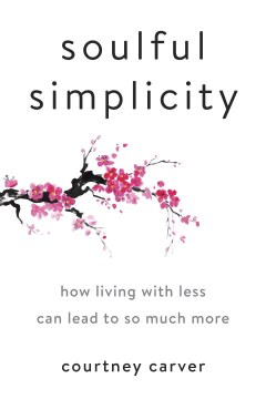 Product Soulful Simplicity: How Living With Less Can Lead to So Much More