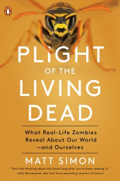 Product Plight of the Living Dead: What the Animal Kingdom's Real-Life Zombies Reveal About Nature-and Ourselves