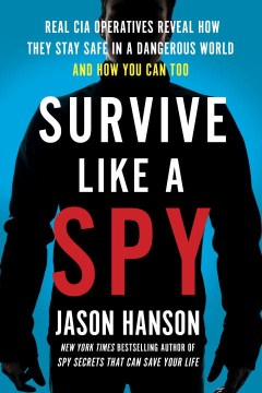 Product Survive Like a Spy: Real CIA Operatives Reveal How They Stay Safe in a Dangerous World and How You Can Too