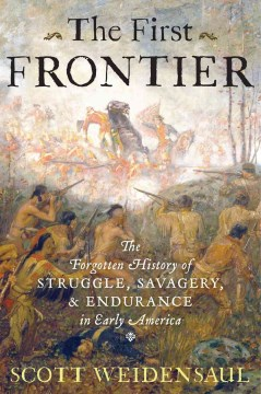 Product The First Frontier: The Forgotten History of Struggle, Savagery, and Endurance in Early America