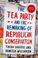 Product The Tea Party and the Remaking of Republican Conse