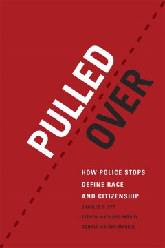 Product Pulled Over: How Police Stops Define Race and Citizenship