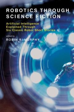 Product Robotics Through Science Fiction: Artificial Intelligence Explained Through Six Classic Robot Short Stories