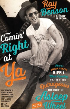Product Comin' Right at Ya: How a Jewish Yankee Hippie Went Country, Or, The Often Outrageous History of Asleep at the Wheel
