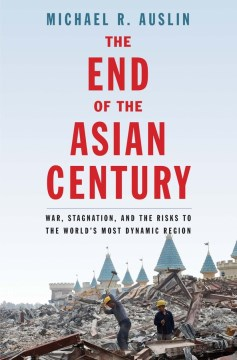Product The End of the Asian Century: War, Stagnation, and the Risks to the World's Most Dynamic Region