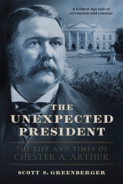Product The Unexpected President: The Life and Times of Chester A. Arthur