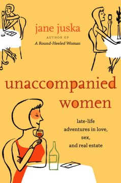 Product Unaccompanied Women: Late-life Adventures in Love, Sex, and Real Estate