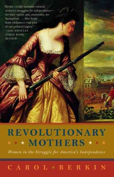 Product Revolutionary Mothers: Women in the Struggle for America's Independence