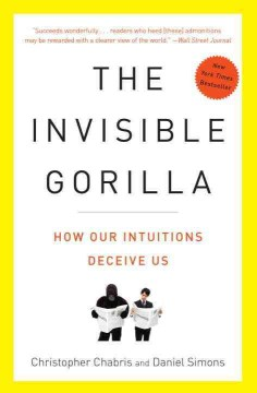 Product The Invisible Gorilla: And Other Ways Our Intuitions Deceive Us