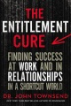 Product The Entitlement Cure: Finding Success at Work and in Relationships in a Shortcut World
