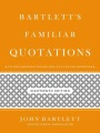 Product Bartlett's Familiar Quotations: A Collection of Passages, Phrases, and Proverbs Traced to Their Sources in Ancient and Modern Literature