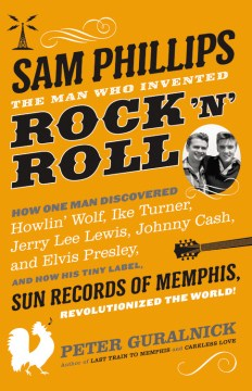 Product Sam Phillips: The Man Who Invented Rock 'n' Roll