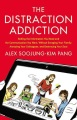 Product The Distraction Addiction: Getting the Information You Need and the Communication You Want Without Enraging Your Family, Annoying Your Colleagues, and Destroying Your Soul