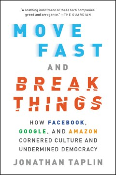 Product Move Fast and Break Things: How Facebook, Google, and Amazon Cornered Culture and Undermined Democracy