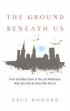 Product The Ground Beneath Us: From the Oldest Cities to the Last Wilderness, What Dirt Tells Us About Who We Are