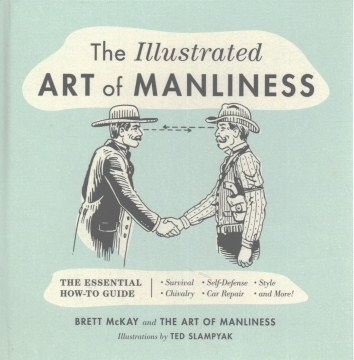 Product The Illustrated Art of Manliness: The Essential How-to Guide: Survival, Chivalry, Self-Defense, Style, Car Repair, and More!