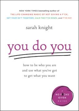 Product You Do You: How to Be Who You Are and Use What You've Got to Get What You Want