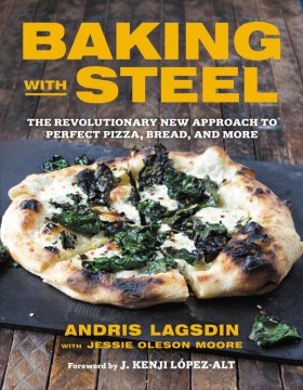 Product Baking With Steel: The Revolutionary New Approach to Perfect Pizza, Bread, and More