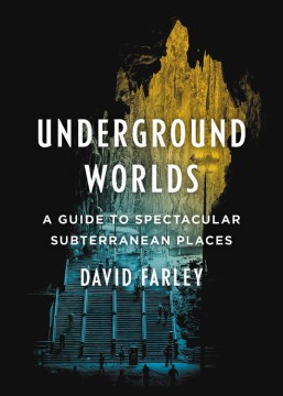 Product Underground Worlds: A Guide to Spectacular Subterranean Places
