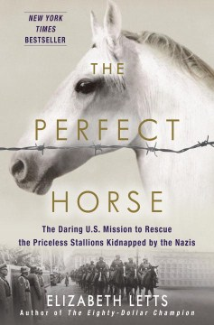 Product The Perfect Horse: The Daring U.S. Mission to Rescue the Priceless Stallions Kidnapped by the Nazis