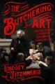 Product The Butchering Art: Joseph Lister's Quest to Transform the Grisly World of Victorian Medicine