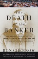 Product The Death of the Banker: The Decline and Fall of the Great Financial Dynasties and the Triumph of the Small Investor