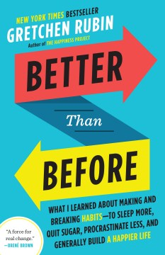 Product Better Than Before: What I Learned About Making and Breaking Habits -to Sleep More, Quit Sugar, Procrastinate Less, and Generally Build a Happier Life