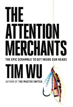 Product The Attention Merchants: The Epic Scramble to Get Inside Our Heads