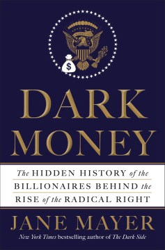 Product Dark Money: The Hidden History of the Billionaires Behind the Rise of the Radical Right