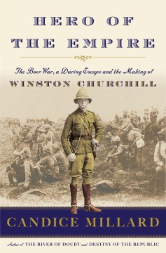 Product Hero of the Empire: The Boer War, a Daring Escape, and the Making of Winston Churchill