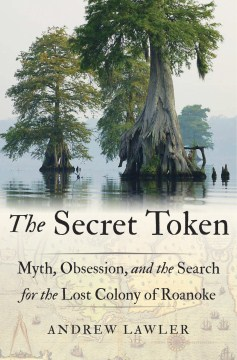 Product The Secret Token: Myth, Obsession, and the Search for the Lost Colony of Roanoke