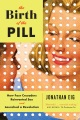 Product The Birth of the Pill: How Four Crusaders Reinvented Sex and Launched a Revolution