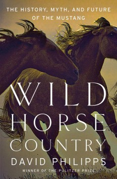 Product Wild Horse Country: The History, Myth, and Future of the Mustang