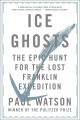 Product Ice Ghosts: The Epic Hunt for the Lost Franklin Expedition