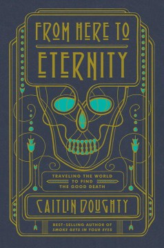 Product From Here to Eternity: Traveling the World to Find the Good Death
