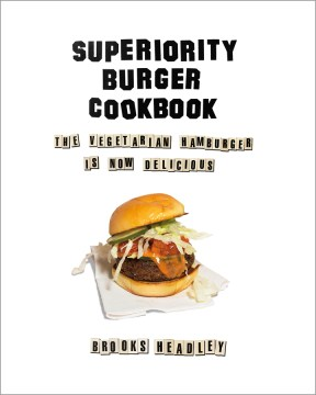 Product Superiority Burger Cookbook: The Vegetarian Hamburger Is Now Delicious