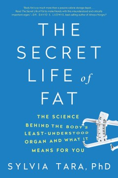 Product The Secret Life of Fat: The Science Behind the Body's Least Understood Organ and What It Means for You