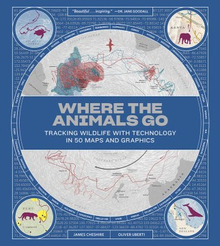 Product Where the Animals Go: Tracking Wildlife With Technology in 50 Maps and Graphics