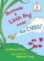 Product Because a Little Bug Went Ka-choo!