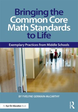 Product Bringing the Common Core Math Standards to Life: Exemplary Practices from Middle Schools