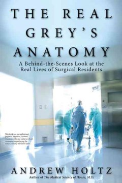 Product The Real Grey's Anatomy: A Behind-the-Scenes Look at the Real Lives of Surgical Residents