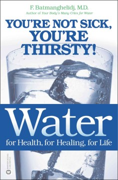 Product Water for Health, for Healing, for Life: You're Not Sick, You're Thirsty!