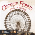 Product George Ferris, What a Wheel!