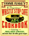 Product Fannie Flagg's Original Whistle Stop Cafe Cookbook: Featuring : Fried Green Tomatoes, Southern Barbecue, Banana Split Cake, and Many Other Great Rec