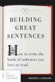 Product Building Great Sentences: How to Write the Kinds of Sentences You Love to Read