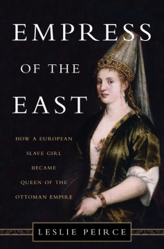 Product Empress of the East: How a European Slave Girl Became Queen of the Ottoman Empire