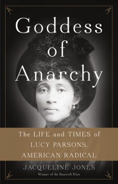 Product Goddess of Anarchy: The Life and Times of Lucy Parsons, American Radical