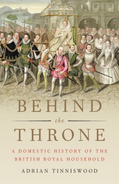 Product Behind the Throne: A Domestic History of the British Royal Household