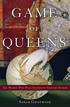 Product Game of Queens: The Women Who Made Sixteenth-century Europe
