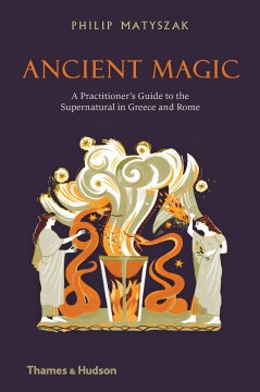 Product Ancient Magic: A Practitioner's Guide to the Supernatural in Greece and Rome